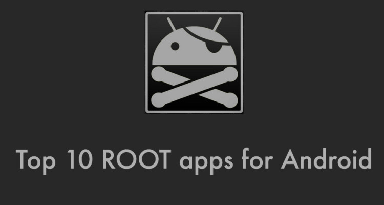 10 best apps for rooted android phone